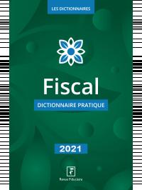 Fiscal dictionnaire pratique 2021