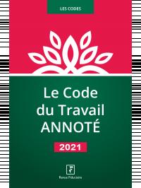 Le Code du Travail Annoté 2021