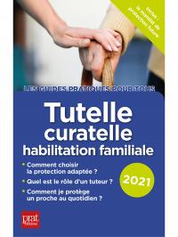 Tutelle, curatelle habilitation familiale 2021