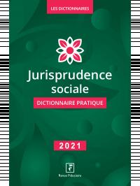 Jurisprudence Sociale dictionnaire pratique 2021